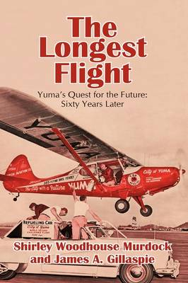 The Longest Flight: Yuma's Quest for the Future: Sixty Years Later (Paperback)