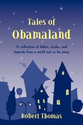 Tales of Obamaland: A Collection of Fables, Myths, and Legends from a World Not So Far Away (Paperback)