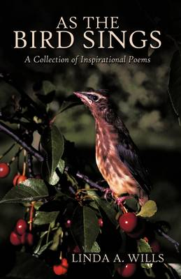 As the Bird Sings: A Collection of Inspirational Poems (Hardback)