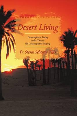 Desert Living: Contemplative Living as the Context for Contemplative Praying (Hardback)