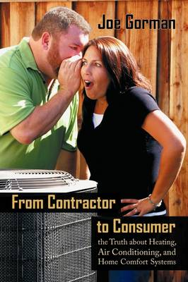 From Contractor to Consumer: The Truth about Heating, Air Conditioning, and Home Comfort Systems: What Your Contractor Won't Tell You (Paperback)