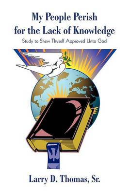 My People Perish for the Lack of Knowledge: Study to Shew Thyself Approved Unto God (Paperback)