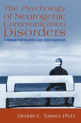 The Psychology of Neurogenic Communication Disorders: : A Primer for Health Care Professionals (Paperback)