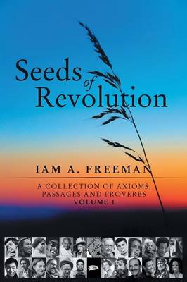 Seeds of Revolution: A Collection of Axioms, Passages and Proverbs, Volume 1 (Paperback)