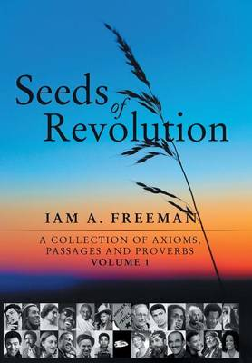 Seeds of Revolution: A Collection of Axioms, Passages and Proverbs, Volume 1 (Hardback)