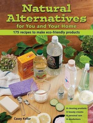 Natural Alternatives for You and Your Home: 101 Recipes to Make Eco-friendly Products (Paperback)