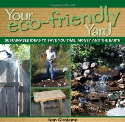Your Eco-friendly Yard: Sustainable Ideas to Save You Time, Money and the Earth (Paperback)