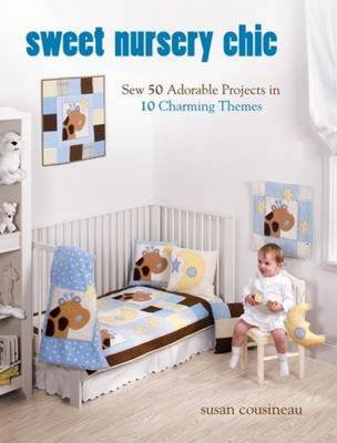 Sweet Nursery Chic: Sew 50 Adorable Projects in 10 Charming Themes (Paperback)