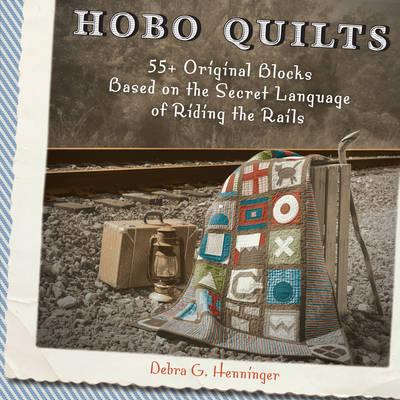 Hobo Quilts: 55+ Original Blocks Based on the Secret Language of Riding the Rails (Paperback)