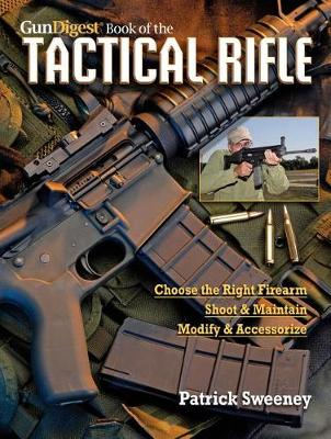 The Gun Digest Book of the Tactical Rifle: A User's Guide (Paperback)