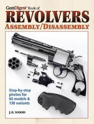 The Gun Digest Book of Revolvers Assembly/Disassembly (Paperback)