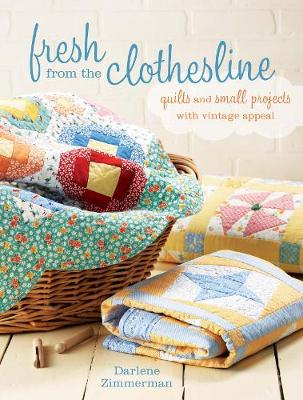 Fresh From The Clothesline: Quilts and Small Projects with Vintage Appeal (Paperback)