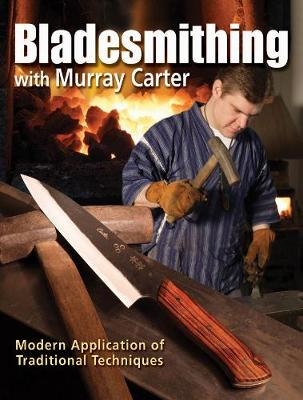 Bladesmithing with Murray Carter: Modern Application of Traditional Techniques (Paperback)