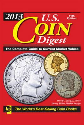 U.S. Coin Digest 2013: The Complete Guide to Current Market Values (Hardback)