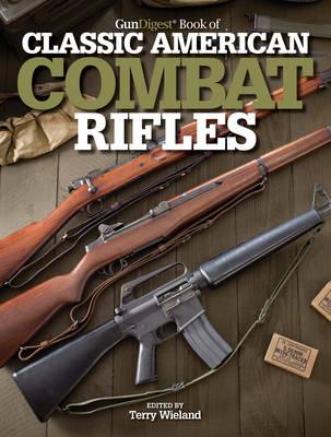 Gun Digest Book of Classic American Combat Rifles - Gun Digest Book of... (Paperback)