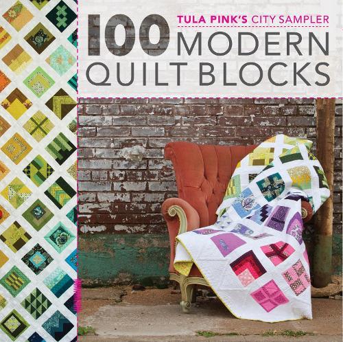 100 Modern Quilt Blocks: Tula Pink's City Sampler (Paperback)