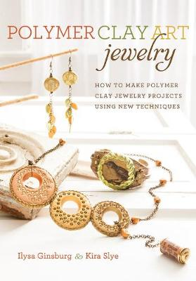 Polymer Clay Art Jewelry: How to Make Polymer Clay Jewelry Projects Using New Techniques (Paperback)
