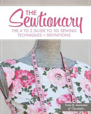 The Sewtionary: An A to Z Guide to 101 Sewing Techniques and Definitions (Spiral bound)