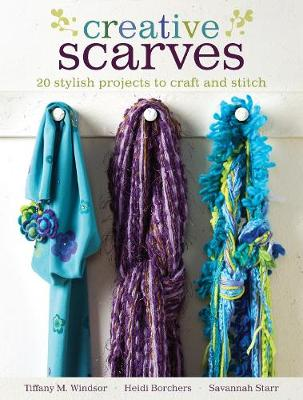 Creative Scarves: 25 Stylish Projects to Craft and Stitch (Paperback)