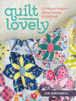 Quilt Lovely: 15 Vibrant Projects Using Piecing and Applique (Paperback)