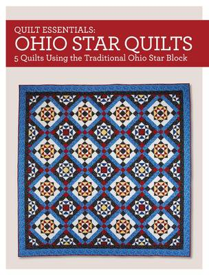 Quilt Essentials - Ohio Star Quilts: 5 Quilts Using the Traditional Ohio Star Block (Paperback)