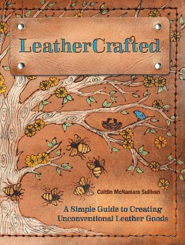 LeatherCrafted: A Simple Guide to Creating Unconventional Leather Goods (Paperback)