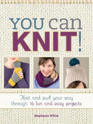 You Can Knit!: Knit and Purl Your Way Through 12 Fun and Easy Projects (Paperback)
