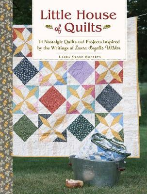 Little House of Quilts: 14 Nostalgic Quilts and Projects Inspired by the Writings of Laura Ingalls Wilder (Paperback)