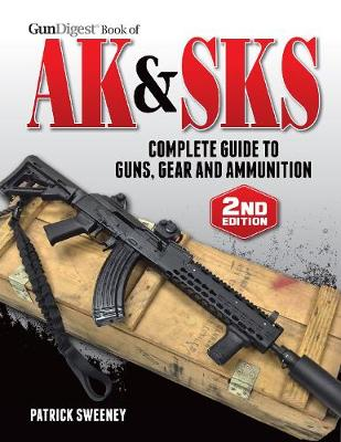 Gun Digest Book of the AK & SKS, Volume II: Complete Guide to Guns, Gear and Ammunition (Paperback)