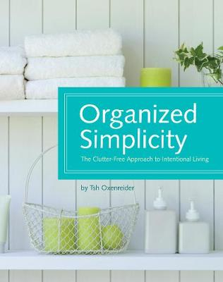 Organized Simplicity: A Clutter-Free Approach to Intentional Living (Hardback)