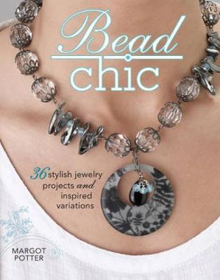 Bead Chic: Stylish Beaded Jewelry Projects and Inspired Variations (Paperback)