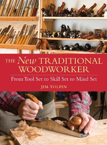 The New Traditional Woodworker: From Tool Set to Skill Set to Mind Set (Paperback)