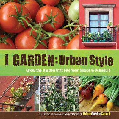 I Garden - Urban Style: Grow the Garden that fits your Space and Schedule (Paperback)