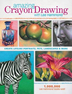 Amazing Crayon Drawing with Lee Hammond: Create Lifelike Portraits, Pets, Landscapes and More (Paperback)