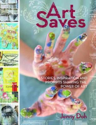 Art Saves: Stories, Inspiration and Prompts Sharing the Power of Art (Paperback)