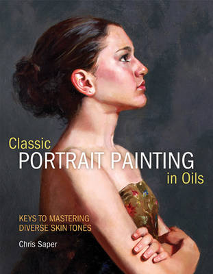 Classical Portrait Painting in Oils: Keys to Mastering Diverse Skin Tones (Hardback)