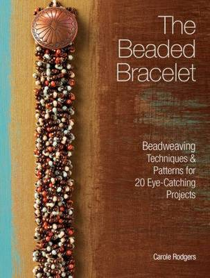 The Beaded Bracelet: Beadweaving Techniques & Patterns for 20 Eye-Catching Projects (Paperback)