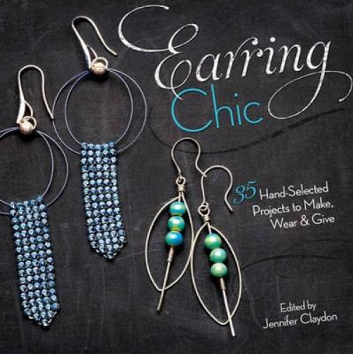 Earring Chic: 35 Hand-Selected Projects to Make, Wear and Give (Paperback)