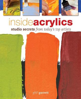 Inside Acrylics: Studio Secrets from Today's Top Artists (Spiral bound)