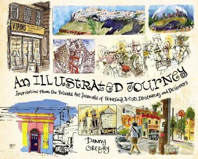 An Illustrated Journey: Inspiration From the Private Art Journals of Traveling Artists, Illustrators and Designers (Paperback)
