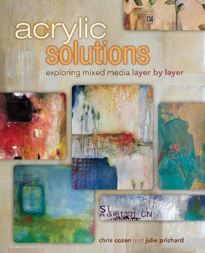 Acrylic Solutions: Exploring Mixed Media Layer by Layer (Hardback)