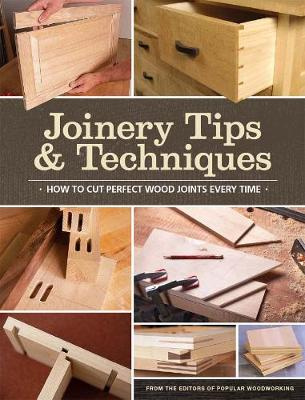 Joinery Tips Techniques By Editors Of Popular Woodworking
