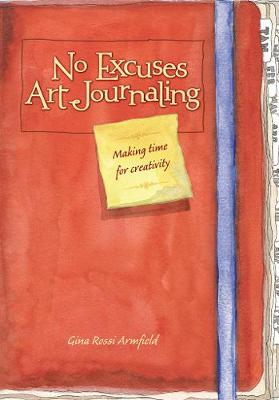 No Excuses Art Journaling: Making Time for Creativity (Paperback)