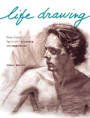 Life Drawing [New in Paperback]: How to portray the figure with accuracy and expression (Paperback)