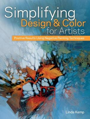 Simplifying Design and Color for Artists: Positive Results Using Negative Painting Techniques (Hardback)