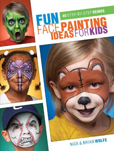 Fun Face Painting for Kids: 40 Step-by-Step Demos (Paperback)