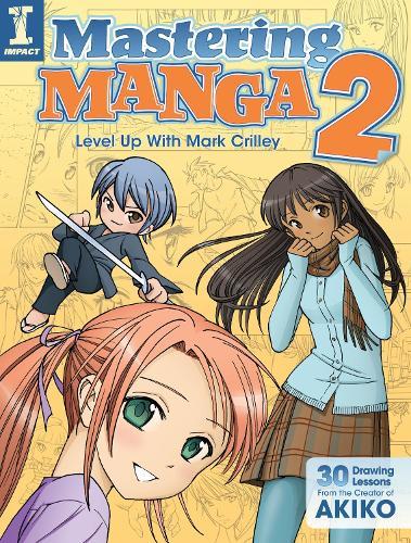 Mastering Manga 2: Level Up with Mark Crilley (Paperback)