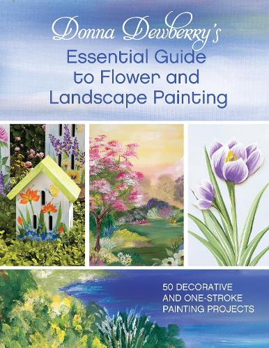 Donna Dewberry's Essential Guide to Flower and Landscape Painting: 50 decorative and one-stroke painting projects (Paperback)