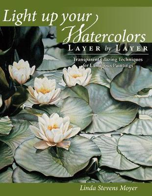 Light Up Your Watercolors Layer by Layer: Transparent Glazing Techniques for Luminous Paintings (Paperback)