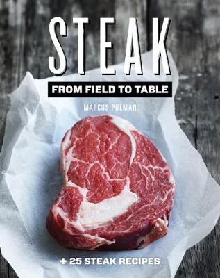 Steak: From Field to Table (Hardback)